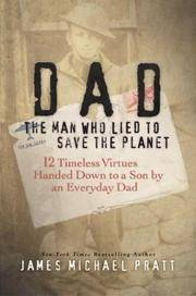 Dad: The Man Who Lie to Save the Planet: 12 Timeless Virtues Handed Down to a Son By an Everyday Dad