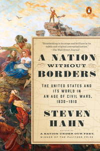 A Nation Without Borders: The United States and Its World in an Age of Civil Wars, 1830-1910 (The...