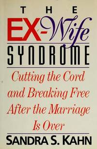 The Ex-Wife Syndrome: cutting the Cord and Breaking Free After the Marriage is Over