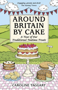 Around Britain By Cake: A Tour of Our Traditional Teatime Treats