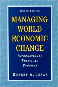 Managing World Economic Change: International Political Economy by  Robert A Isaak - Paperback - 1995-01-13 - from Universal Textbook (SKU: PART001095)