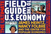 The Ultimate Field Guide to the U.S. Economy: A Compact and Irreverent Guide to Economic Life in...
