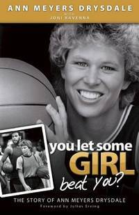 You Let Some Girl Beat You?  The Story of Ann Meyers Drysdale
