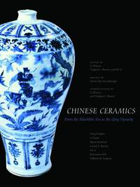 CHINESE CERAMICS FROM THE PALEOLITHIC PERIOD THROUGH THE QING DYNASTY