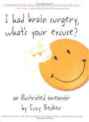 I Had Brain Surgery, What's Your Excuse? Becker, Suzy