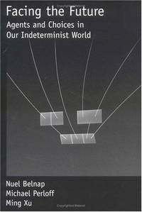 FACING THE FUTURE: AGENTS AND CHOICES IN OUR INDETERMINIST WORLD