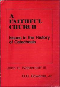 Faithful Church: Issues in the History of Catechesis