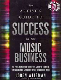 The Artist's Guide to Success in the Music Business: The 'Who, What, When, Where, Why...