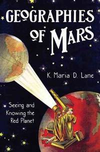 Geographies of Mars: Seeing and Knowing the Red Planet by K. Maria D. Lane - Hardcover - 2010-12-30 - from Ergodebooks (SKU: SONG0226470784)