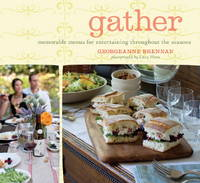 Gather: Memorable Menus for Entertaining Throughout the Seasons