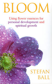 BLOOM: Using Flower Essences For Personal Development & Spiritual Growth
