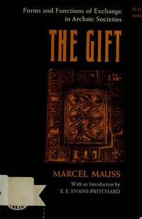 Gift : Forms and Functions of Exchange in Archaic Societies