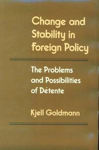 Change and Stability in Foreign Policy The Problems and Possibilities of Detente by Goldmann, Kjell - 1988