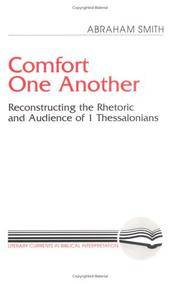 COMFORT ONE ANOTHER  Reconstructing the Rhetoric and Audience of 1  Thessalonians