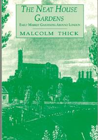 THE NEAT HOUSE GARDENS  Early Market Gardening Around London by  Malcolm Thick - Paperback - First Edition - 1997 - from Loe Books and Biblio.com