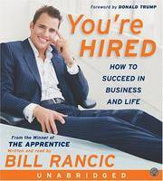 You're Hired CD: How to Succeed in Business and Life from the Winner of The Apprentice