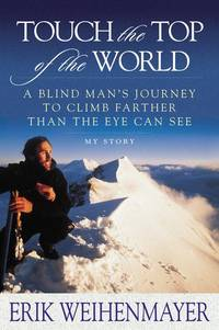 Touch the Top of the World: A Blind Man's Journey to Climb Farther Than the Eye Can See  (Inscribed copy)