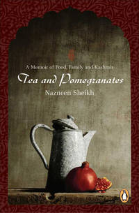 Tea and Pomegranates : A Memoir of Food, Family and Kashmir