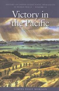 Victory in the Pacific, 1945  History of United States Naval Operations in  World War II, Volume 14  )