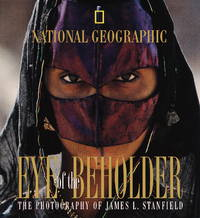 National Geographic : Eye of the Beholder, the Photography of James L. Stanfield: 30 Years of Photography