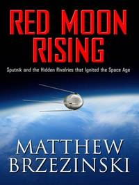 image of Red Moon Rising: Sputnik and the Hidden Rivalries That Ignited the Space Age (Thorndike Nonfiction)