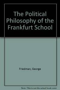 The Political Philosophy Of the Frankfurt School