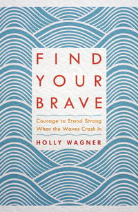 Find Your Brave: Courage to Stand Strong When the Waves Crash In