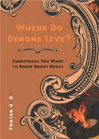 Where Do Demons Live?: Everything You Want to Know About Magic