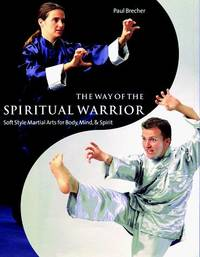 The Way of the Spiritual Warrior: Soft Style Martial Arts for Body, Mind and Spirit