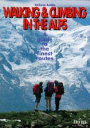 Walking and climbing in the Alps; a guide to the finest routes