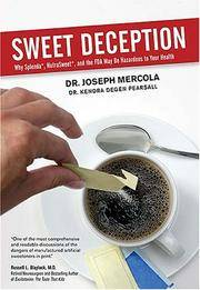 Sweet Deception: Why Splenda, Nutrasweet, And the Fda May Be Hazardous to Your Health by  Dr. Joseph Mercola - Hardcover - 2006 - from Defunct Books and Biblio.com