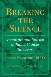 Breaking the Silence: Inspirational Stories of Black Cancer Survivors by  Karin Stanford - Paperback - Paperback - 2005 - from after-words bookstore and Biblio.com