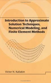 Introduction to Approximate Solution Techniques, Numerical Modeling, & Finite Element Methods...