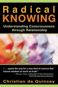Radical Knowing: Understanding Consciousness through Relationship (Radical Consciousness Trilogy (Book 2).