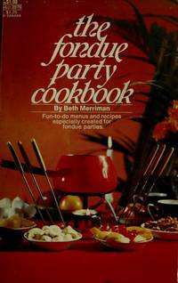 THE FONDUE PARTY COOKBOOK : Fun-to-Do Menuse & Recipes Especially Created for Fondue Parties (G&D 2079)