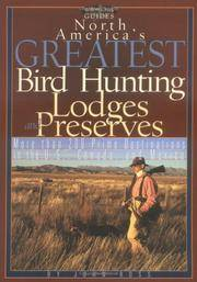 North America's Greatest Bird Hunting Lodges and Preserves  More Than 200  Prime Destinations in the United States, Canada & Mexico
