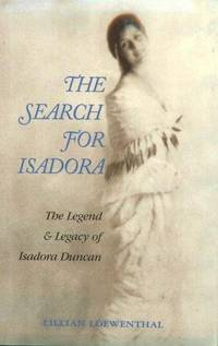 The Search for Isadora: The Legend and Legacy of Isadora Duncan