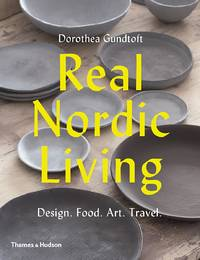 Real Nordic Living: Design, Food, Art, Travel by  Dorothea Gundtoft - Paperback - 2017 - from Callaghan Books South (SKU: 56156)