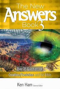 The New Answers Book 3: Over 35 Questions on Creation/Evolution and the Bible