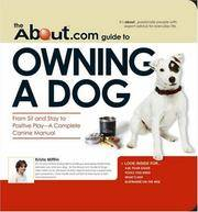 About Com Guide To Owning A Dog: From Sit and Stay to Positive Play