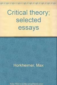 Critical Theory:  Selected Essays.