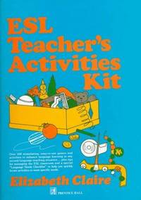 ESL Teacher's Activities Kit: Over 160 Stimulating, Easy-to-Use Games and Activities to Enhance...