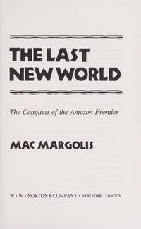 The Last New World: The Conquest of the Amazon Frontier