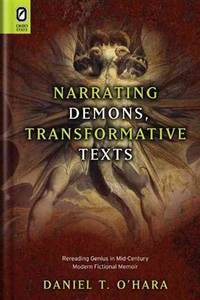 Narrating Demons, Transformative Texts: Rereading Genius in Mid-Century Modern Fictional Memoir