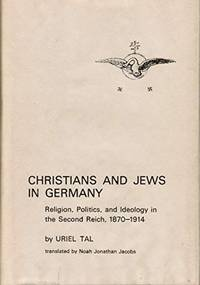 Christians and Jews in Germany; religion, politics, and ideology in the Second Reich, 1870-1914....