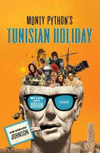 MONTY PYTHON'S TUNISIAN HOLIDAY: My Life With Brian, A Memoir