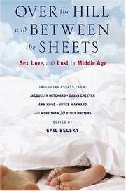 Over the Hill and Between the Sheets: Sex, Love, and Lust in Middle Age by  Gail Belsky - First Edition - 2007 - from Snowball Bookshop (SKU: CC1366PG)