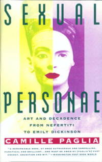 Sexual Personae: Art & Decadence from Nefertiti to Emily Dickinson. [paperback]