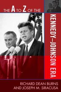 The A to Z of the Kennedy-Johnson era. (reprint, 2007) (A to Z guide series; no.92)