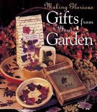 Making Glorious Gifts From Your Garden